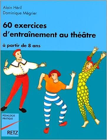 Lire en ligne 60 exercices d'entraînement au théâtre : À partir de 8 ans, à l'attention des instituteurs, professeurs et animateurs pdf ebook