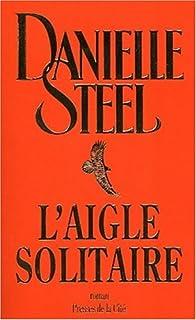 L'aigle solitaire : roman, Steel, Danielle