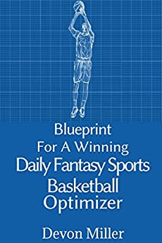 Blueprint for a Winning Daily Fantasy Sports Basketball Optimizer by [Miller, Devon]