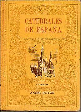 CATEDRALES DE ESPAÑA. Guía Histórico-descriptiva de una ...