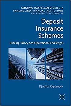 Book Deposit Insurance Schemes: Funding, Policy and Operational Challenges (Palgrave Macmillan Studies in Banking and Financial Institutions)
