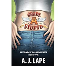 Grade A Stupid: Book 1 of the Darcy Walker Series (Volume 1)