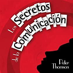 Los Secretos de la Comunicacion [The Secrets of Communication]