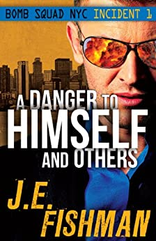 A Danger to Himself and Others: Bomb Squad NYC Incident 1 by [Fishman, J.E.]