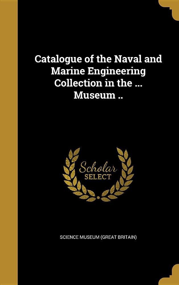 Download Catalogue of the Naval and Marine Engineering Collection in the ... Museum .. PDF