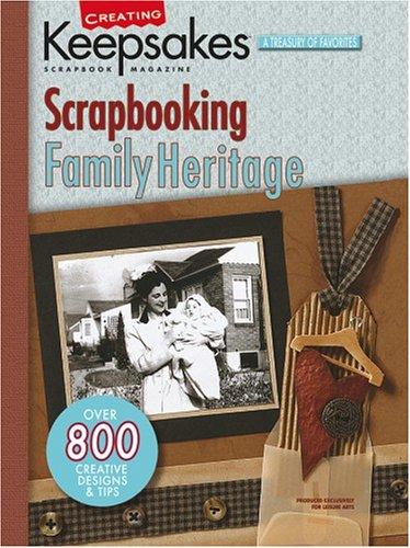 Scrapbooking Heritage - Creating Keepsakes: Scrapbooking Family Heritage (Leisure Arts #15938)