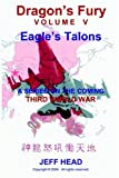 Dragon's Fury - Eagle's Talons (Vol. V), Jeff Head, 0974761036