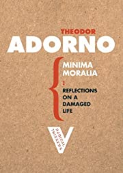 By Theodor W. Adorno - Minima Moralia:…