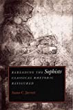 img - for Rereading the Sophists: Classical Rhetoric Refigured by Professor Susan C. Jarratt (1998-08-01) book / textbook / text book