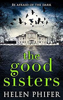 The Good Sisters: The perfect scary read to curl up with this winter by [Phifer, Helen]
