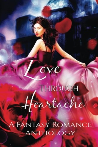 Love Through Heartache: A Fantasy Romance Anthology