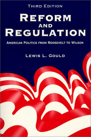 Reform and Regulation: American Politics from Roosevelt to Wilson