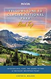 Moon Yellowstone to Glacier National Park Road Trip: Jackson Hole, the Grand Tetons & the Rocky Mountain Front (Travel Guide)