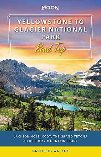 Moon Yellowstone to Glacier National Park Road Trip: Jackson Hole, the Grand Tetons & the Rocky Mountain Front (Travel Guide) (Motorcycle Trip Planner)