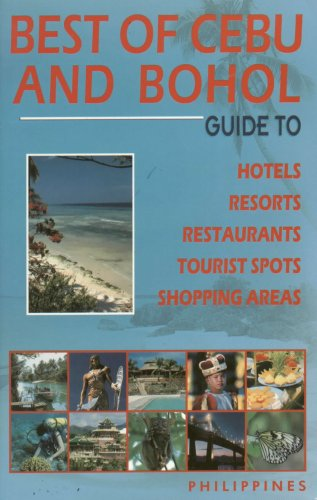 Best of Cebu and Bohol: Guide to Hotels, Resorts, Restaurants, Tourist Spots, Shopping Areas (Philippines)