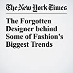 The Forgotten Designer behind Some of Fashion's Biggest Trends | Christopher Petkanas