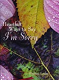 Heartfelt Ways to Say I'm Sorry, Pauline Locke, 0806908238