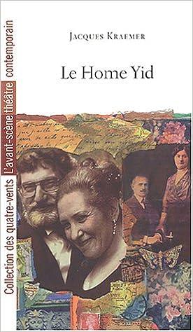 Livres gratuits en ligne Le Home Yid : Théâtre de Chartres pdf epub