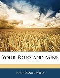 Your Folks and Mine, John Daniel Wells, 1141648318