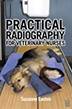 Practical Radiography for Veterinary Nurses
