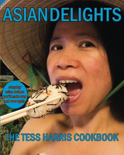 Asian Delights: The Tess Harris Cookbook