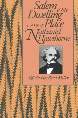 Salem Is My Dwelling Place: Life Of Nathaniel Hawthorne by Edwin Haviland Miller (1992-11-04) (Haviland Place)