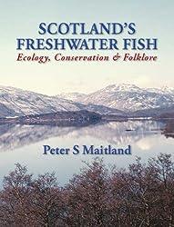 Scotland's Freshwater Fish: Ecology, Conservation & Folklore: Ecology, Conservation and Folklore