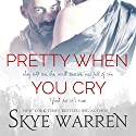 Pretty When You Cry Audiobook by Skye Warren Narrated by Veronica Fox