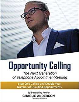 Opportunity Calling: The Next Generation Of Telephone Appointment Setting:  Charlie Anderson: 9781546704607: Books   Amazon.ca