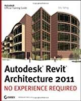 Autodesk Revit Architecture 2011: No Experience Required Front Cover