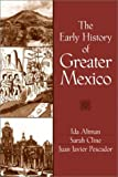 The Early History of Greater Mexico by Ida Altman (2002-08-16)