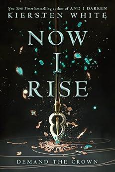 Now I Rise (And I Darken) by [White, Kiersten]