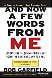 And Now a Few Words From Me: Advertising's Leading Critic Lays Down the Law, Once and For All