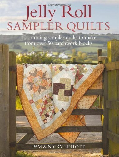Jelly Roll Sampler Quilts: 10 Stunning Quilts to Make from 50 Patchwork Blocks by Lintott. Pam ( 2011 ) - Roll Sampler