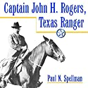 Captain John H. Rogers, Texas Ranger: Frances B. Vick Series Audiobook by Paul N. Spellman Narrated by Charlie Curtis