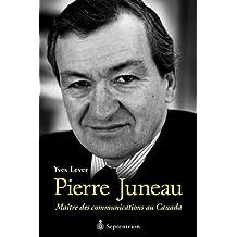 Pierre Juneau: Maître des communications au Canada