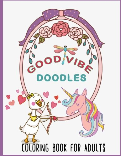 Good Vibe Doodles Coloring book: Good Vibe Doodles Coloring book for adults, Art, Hobbies, Color therapy, Meditation, Stress Relief,Relaxation. ebook
