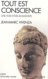 Tout est conscience : Une voie d'éveil bouddhiste par Jean-Marc Vivenza