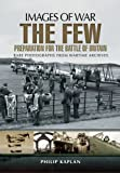 The Few: Preparation for the Battle of Britain (Images of War)