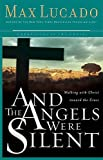 And the Angels Were Silent, Max Lucado, 0849918154