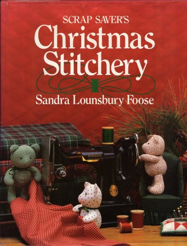 SCRAP SAVERS CHRISTMAS STITCHERY by Sandra Lounsbury Foose (1986 Large format hardcover 159 pages including Full-color pictures with patterns and instructions. Oxmoor House)