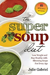 The Super Soup Diet: Lose Weight and Stay Healthy with Slimming Soups for Every Age