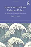 img - for Japan's International Fisheries Policy: Law, Diplomacy and Politics Governing Resource Security (Nissan Institute/Routledge Japanese Studies) book / textbook / text book