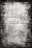 Makings of a True Man, Shiron Terrell Shivers, 1608138798