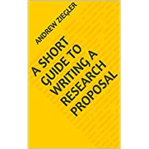 A Short Guide to Writing a Research Proposal
