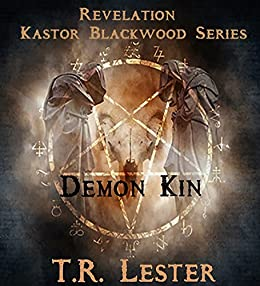Demon Kin: Revelation (Revelation: Kastor Blackwood Series Book 1) by [Lester, T.R.]