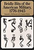 Bridle Bits of the American Military, 1776-1945, Kenneth L. McPheeters and R. Stephen Dorsey, 0963120867