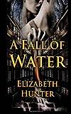 A Fall of Water, Elizabeth Hunter, 1479153184