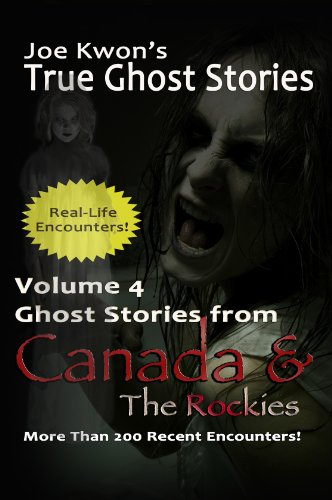 Volume 4: True Ghost Stories from Canada & The Rockies (Joe Kwon's True Ghost Stories from Around the World) ()