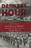 Darkest Hour: The True Story of Lark Force at Rabaul - Australia's Worst Military Disaster of World War II by Bruce D. Gamble (1-Dec-2006) Hardcover